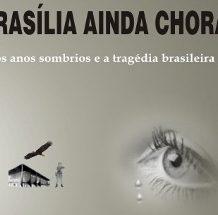 Brasília Ainda Chora -os anos sombrios…