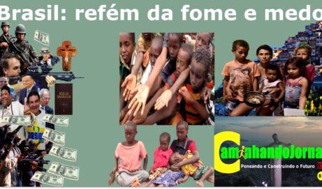 Brasil: refém da fome e medo .[Imperialismo , cúpula militar, traição nacional ].